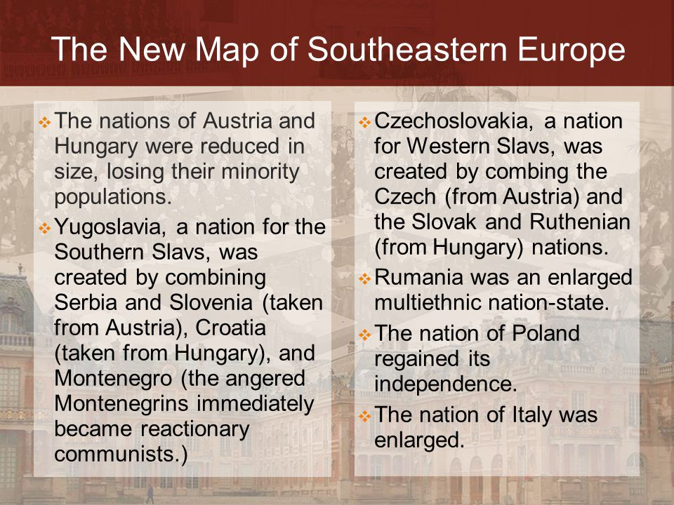 The New Map of Southeastern Europe  Czechoslovakia, a nation for Western Slavs, was created by combing the Czech (from Austria) and the Slovak and Ru