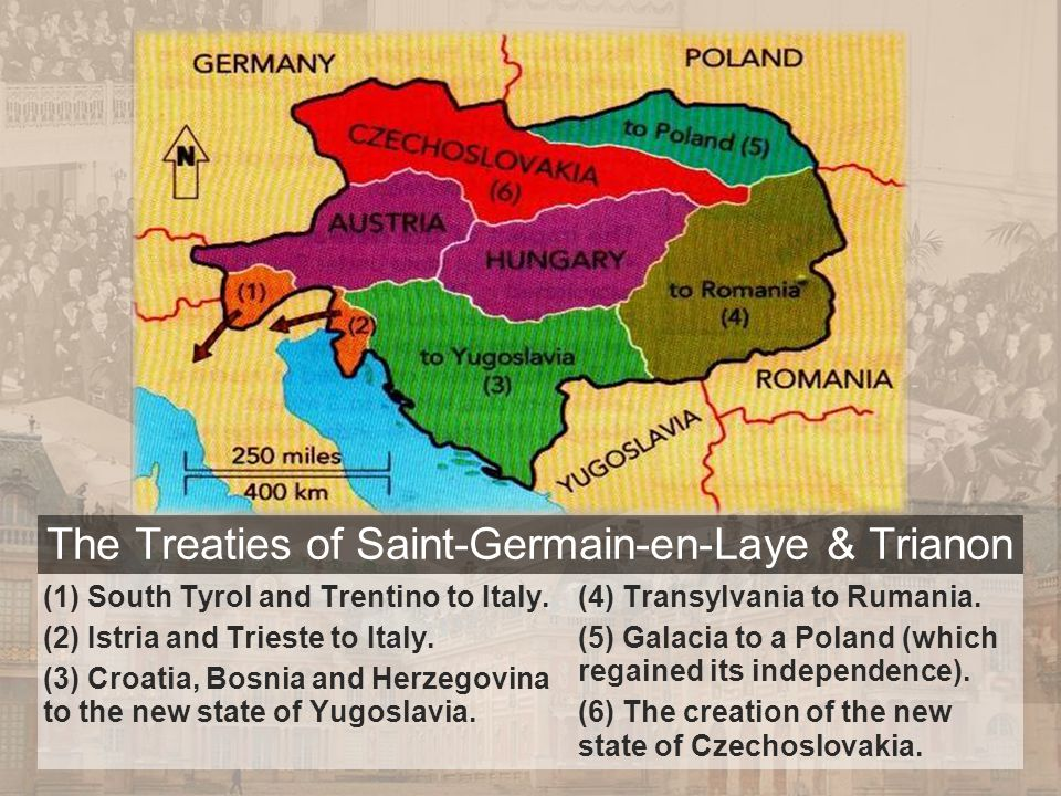 The Treaties of Saint-Germain-en-Laye & Trianon (1) South Tyrol and Trentino to Italy. (2) Istria and Trieste to Italy. (3) Croatia, Bosnia and Herzeg