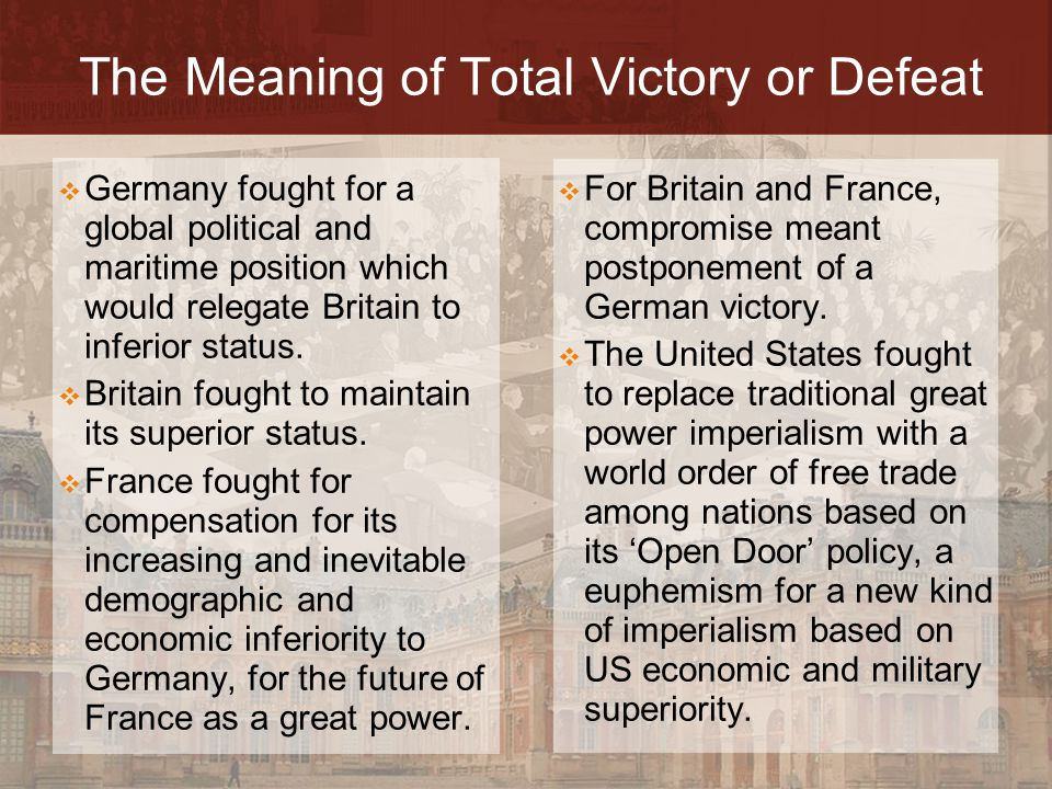 The Meaning of Total Victory or Defeat  For Britain and France, compromise meant postponement of a German victory.  The United States fought to repl