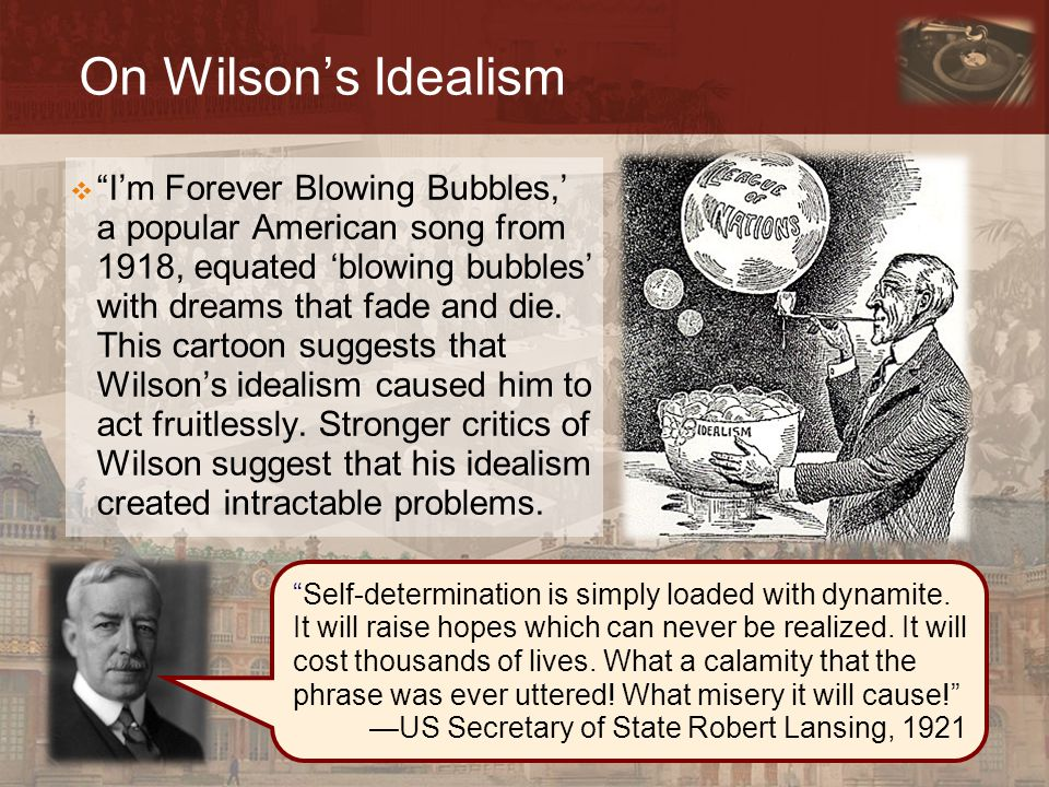 """On Wilson's Idealism  """"I'm Forever Blowing Bubbles,' a popular American song from 1918, equated 'blowing bubbles' with dreams that fade and die. This"""