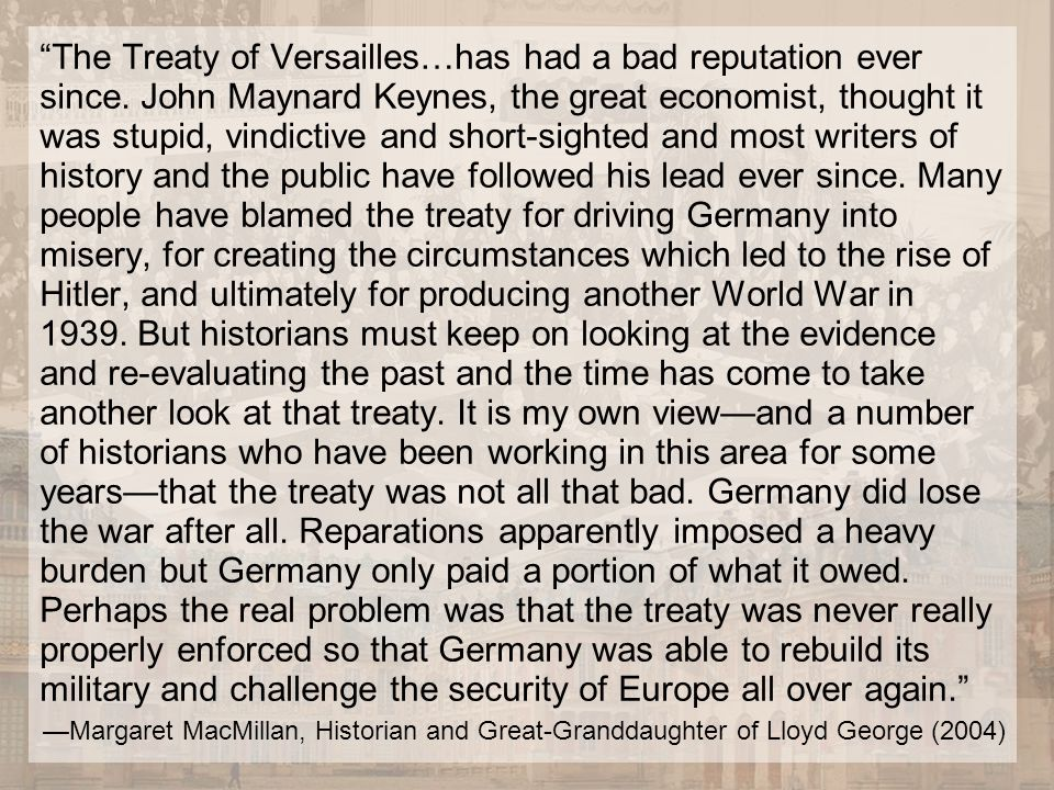 """""""The Treaty of Versailles…has had a bad reputation ever since. John Maynard Keynes, the great economist, thought it was stupid, vindictive and short-s"""