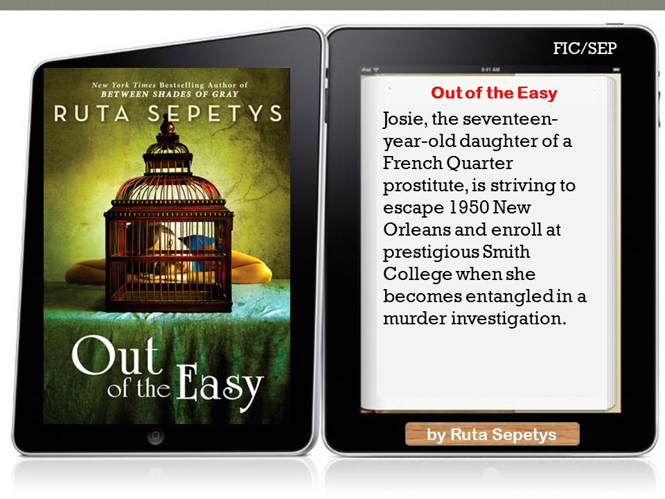 by Ruta Sepetys Josie, the seventeen- year-old daughter of a French Quarter prostitute, is striving to escape 1950 New Orleans and enroll at prestigious Smith College when she becomes entangled in a murder investigation.
