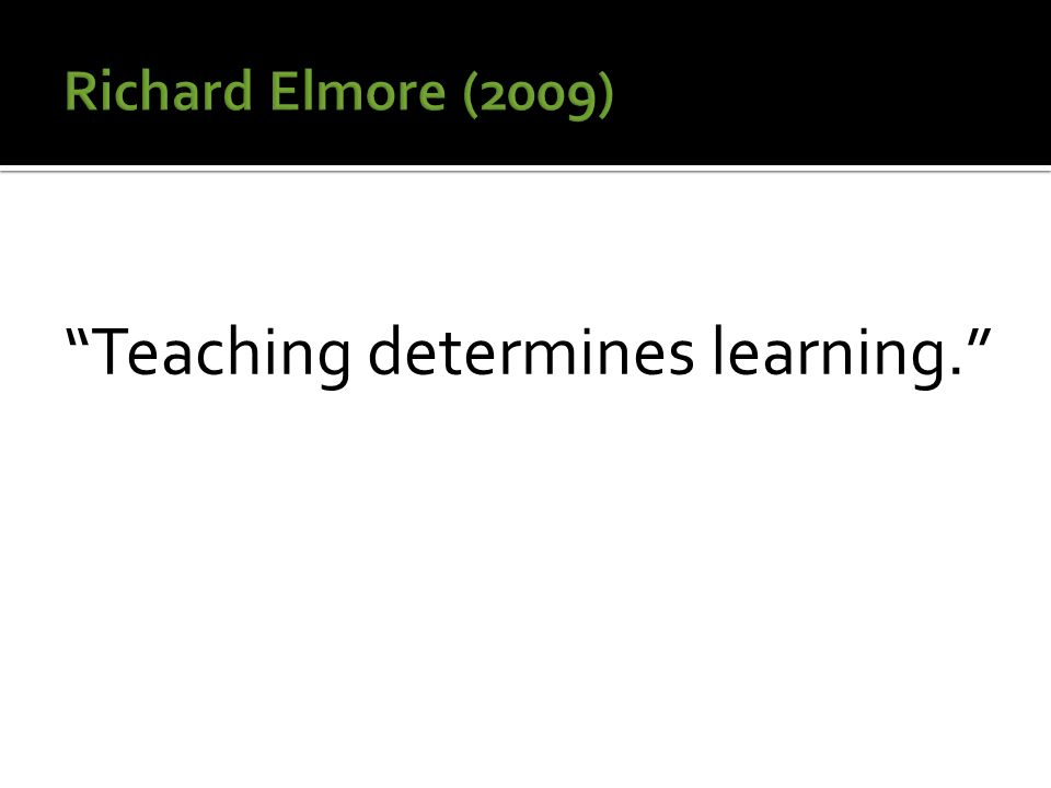 Teaching determines learning.