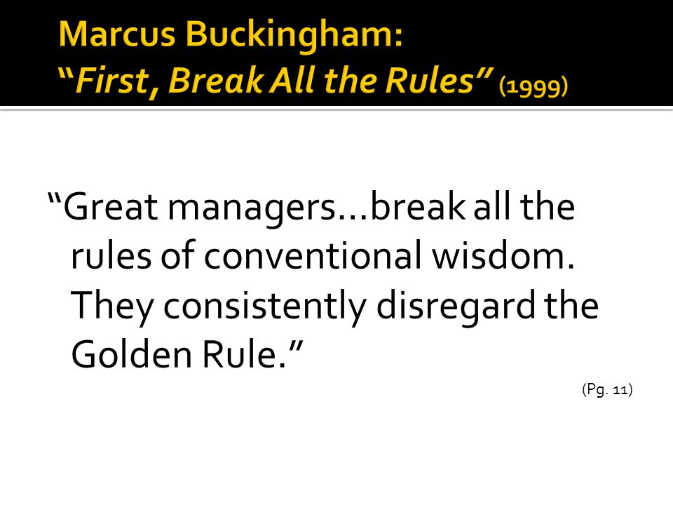 Great managers…break all the rules of conventional wisdom.