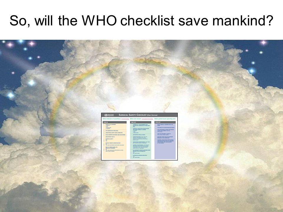 So, will the WHO checklist save mankind?