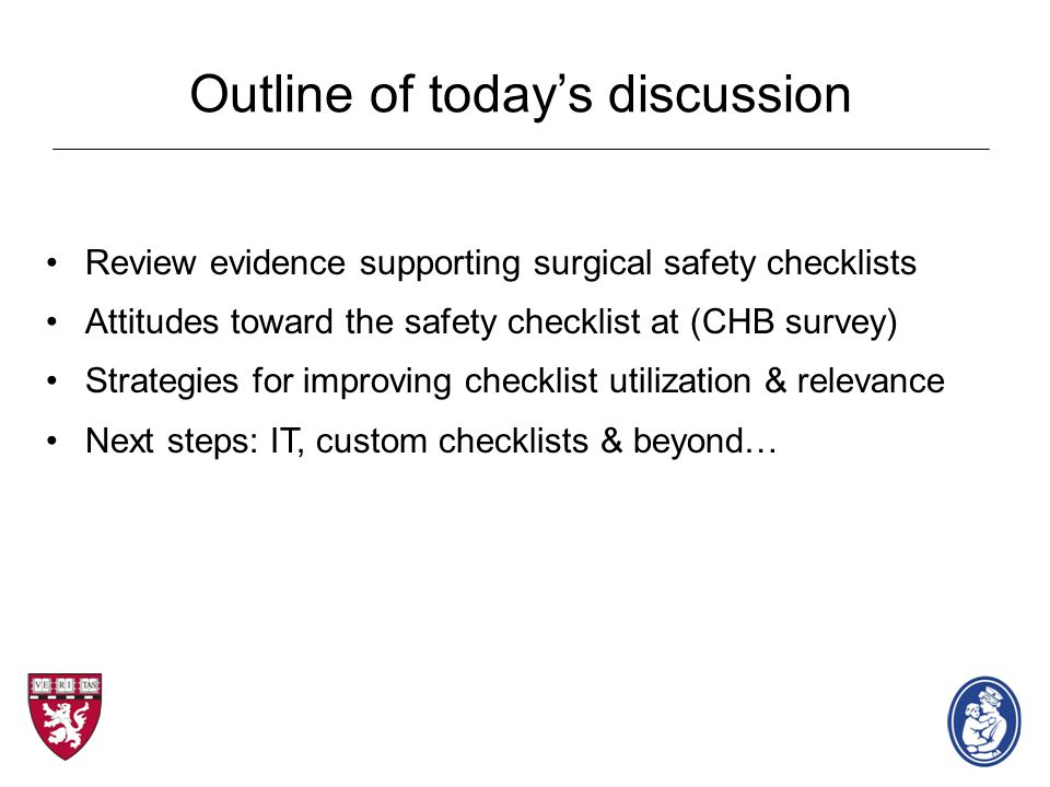 Review evidence supporting surgical safety checklists Attitudes toward the safety checklist at (CHB survey) Strategies for improving checklist utiliza