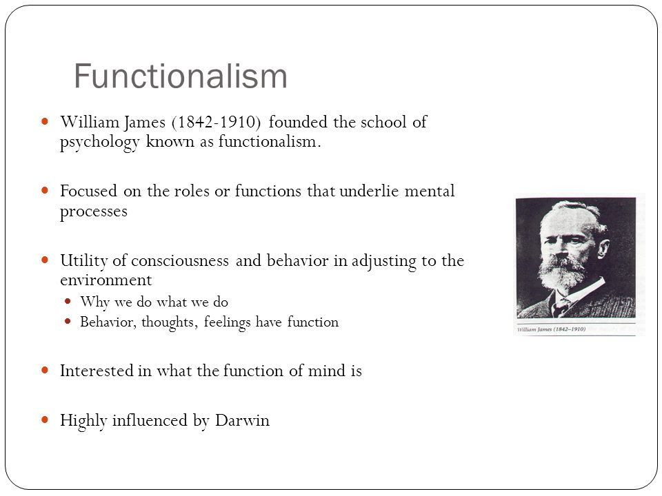 Functionalism William James (1842-1910) founded the school of psychology known as functionalism.