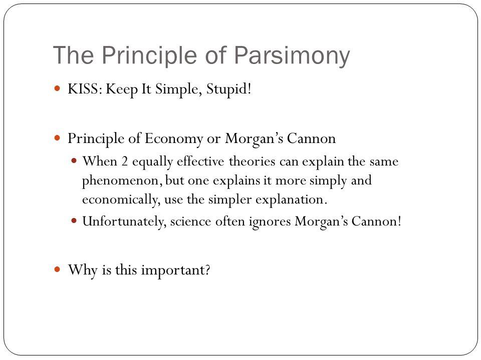 The Principle of Parsimony KISS: Keep It Simple, Stupid.