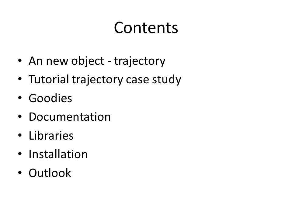 Contents An new object - trajectory Tutorial trajectory case study Goodies Documentation Libraries Installation Outlook