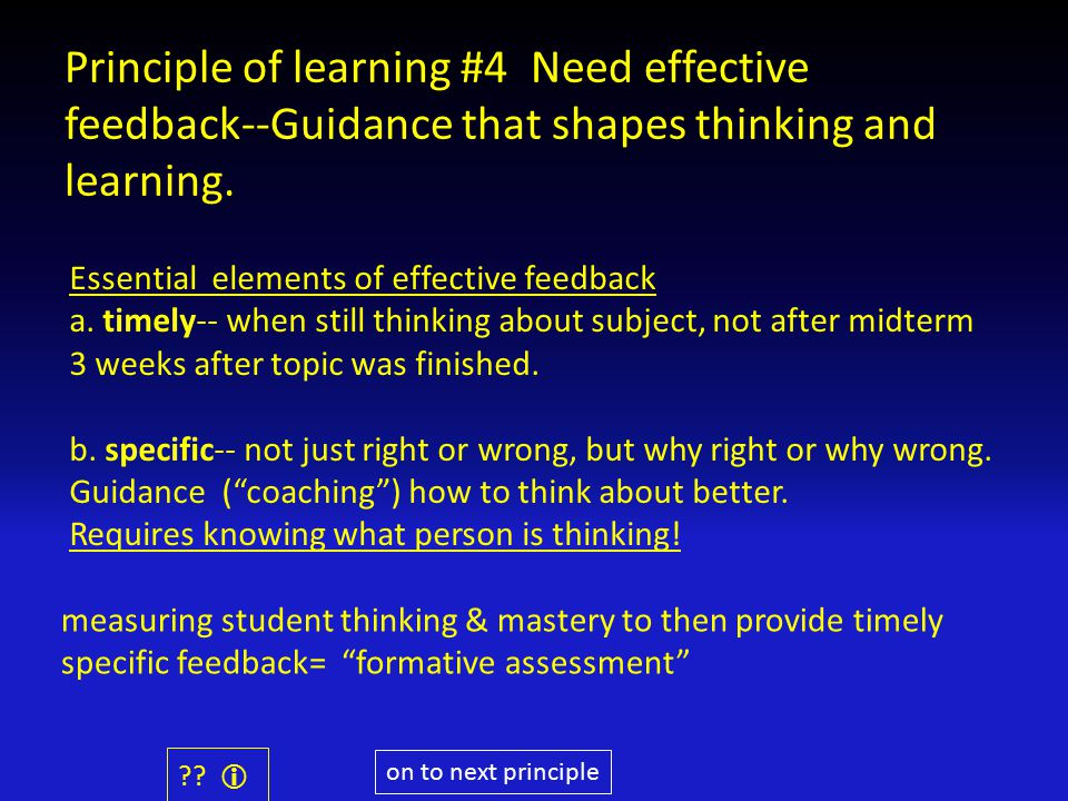 Principle of learning #4 Need effective feedback--Guidance that shapes thinking and learning.