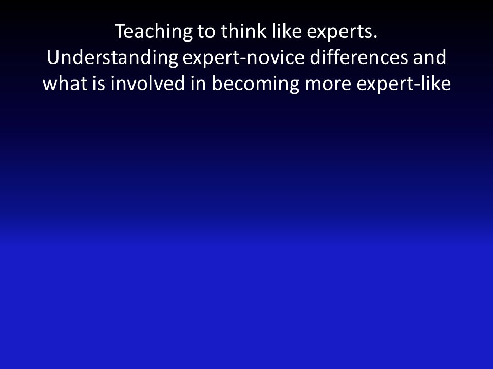 Teaching to think like experts.