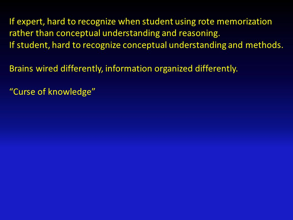 If expert, hard to recognize when student using rote memorization rather than conceptual understanding and reasoning.