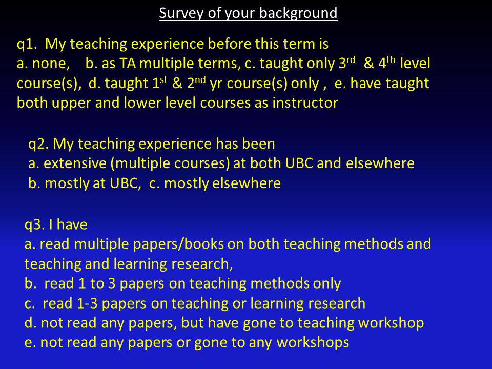 Survey of your background q1. My teaching experience before this term is a. none, b. as TA multiple terms, c. taught only 3 rd & 4 th level course(s),
