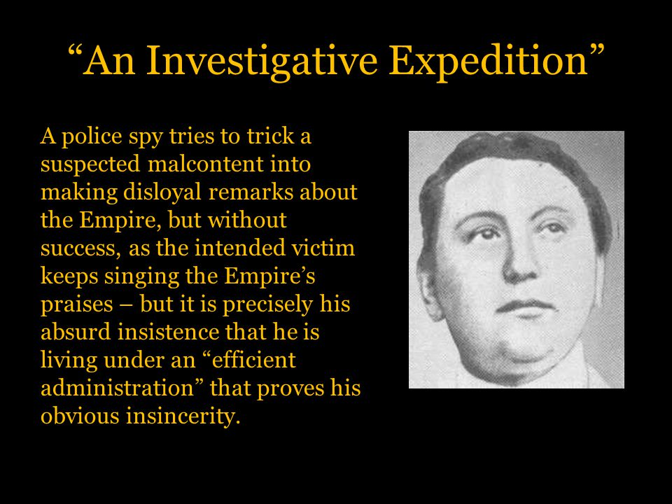 """An Investigative Expedition"" A police spy tries to trick a suspected malcontent into making disloyal remarks about the Empire, but without success, a"