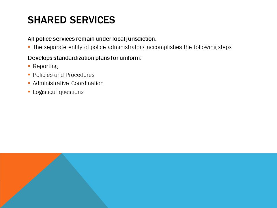 SHARED SERVICES All police services remain under local jurisdiction.