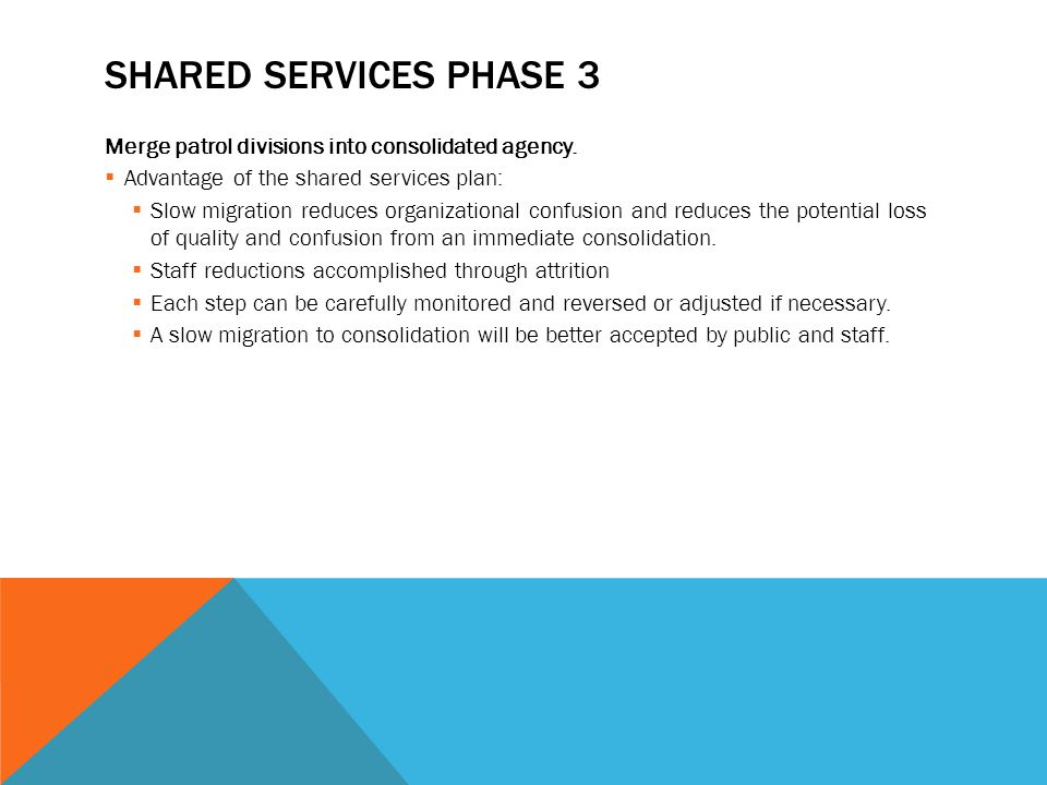 SHARED SERVICES PHASE 3 Merge patrol divisions into consolidated agency.