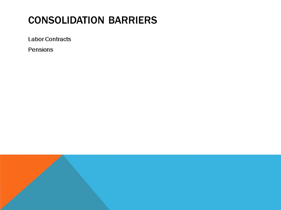 CONSOLIDATION BARRIERS Labor Contracts Pensions