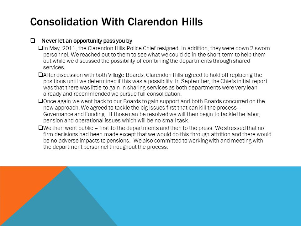 Consolidation With Clarendon Hills  Never let an opportunity pass you by  In May, 2011, the Clarendon Hills Police Chief resigned. In addition, they