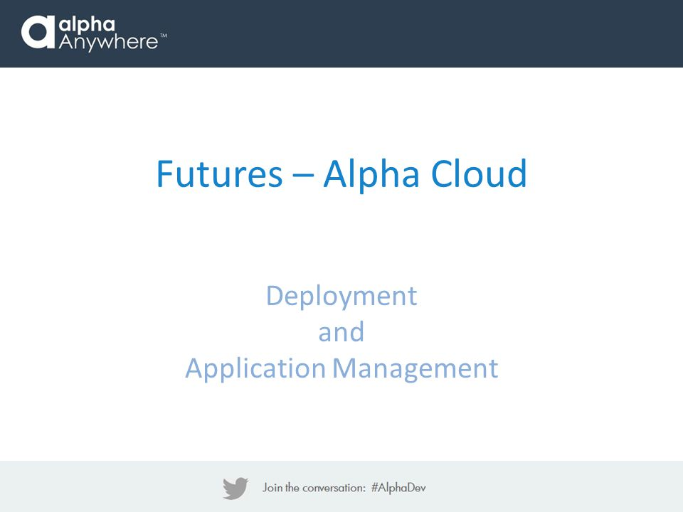 Futures – Alpha Cloud Deployment and Application Management