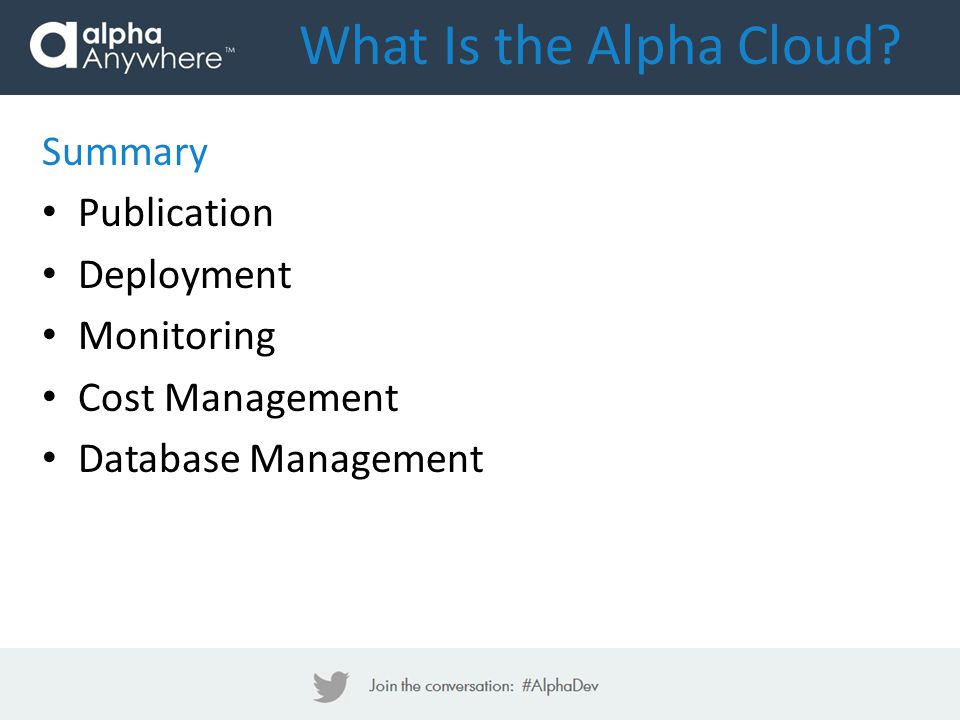 Summary Publication Deployment Monitoring Cost Management Database Management What Is the Alpha Cloud?