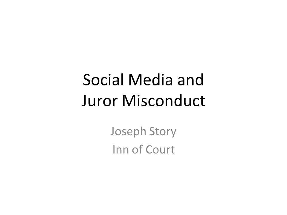 Social Media and Juror Misconduct Joseph Story Inn of Court