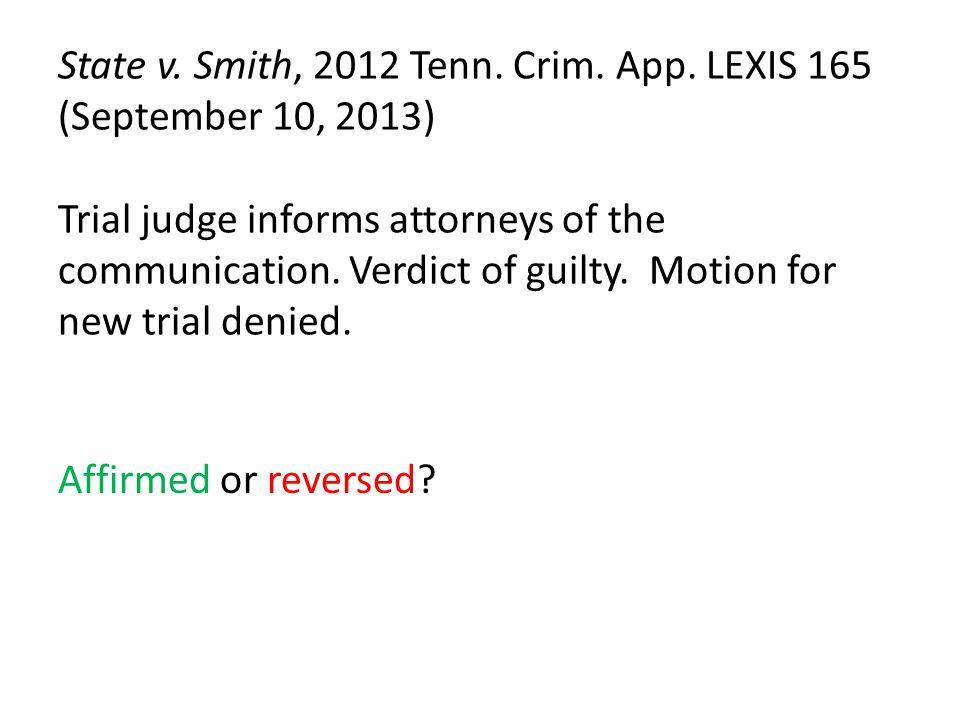 State v. Smith, 2012 Tenn. Crim. App. LEXIS 165 (September 10, 2013) Trial judge informs attorneys of the communication. Verdict of guilty. Motion for