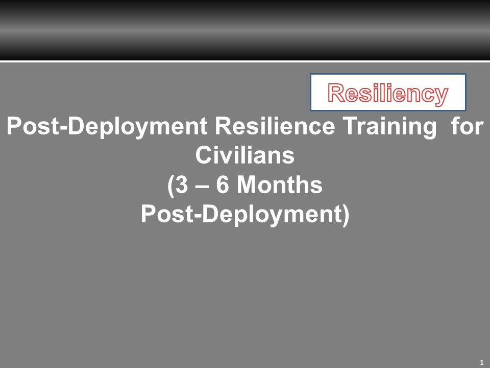 1 Post-Deployment Resilience Training for Civilians (3 – 6 Months Post-Deployment)