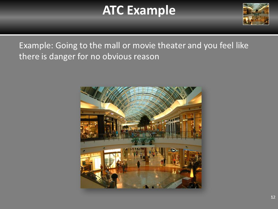 Example: Going to the mall or movie theater and you feel like there is danger for no obvious reason ATC Example 12