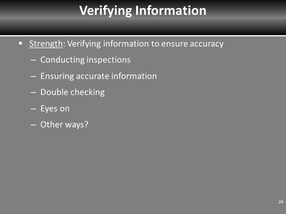  Strength: Verifying information to ensure accuracy – Conducting inspections – Ensuring accurate information – Double checking – Eyes on – Other ways.