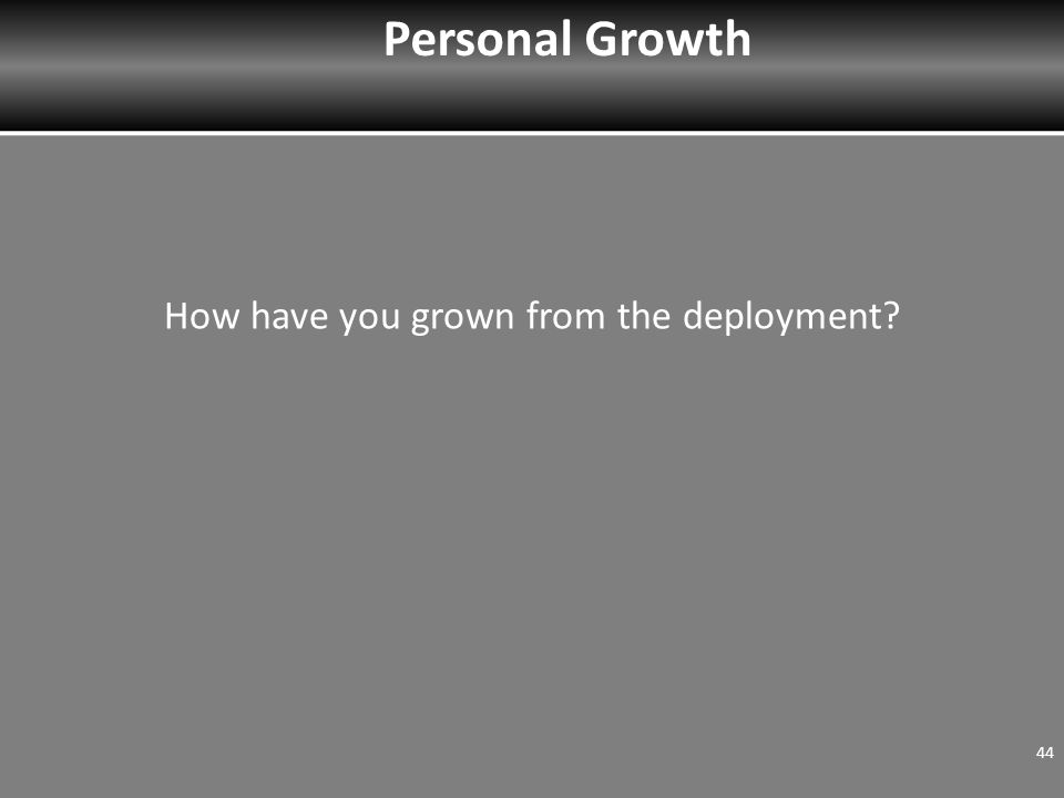 How have you grown from the deployment 44 Personal Growth