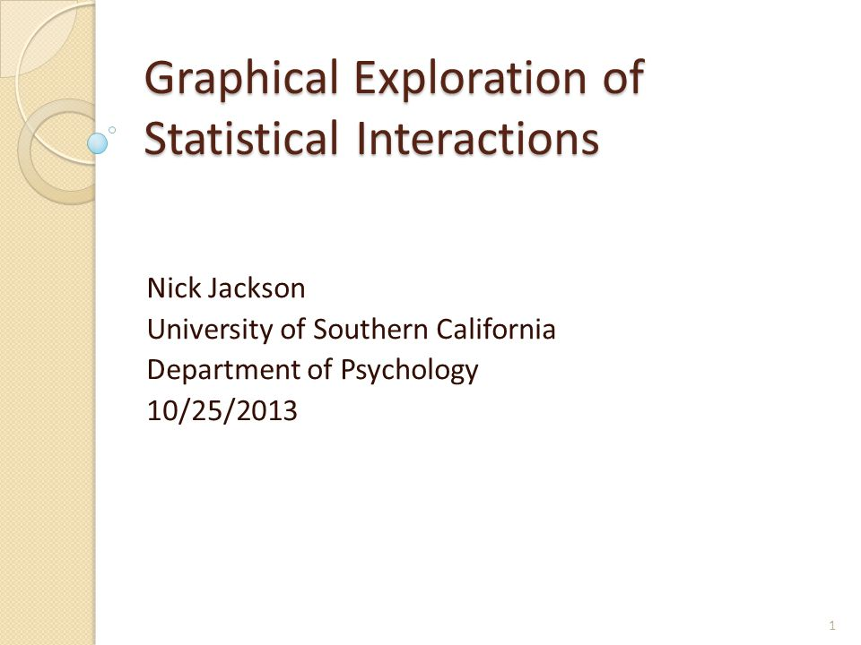 Graphical Exploration of Statistical Interactions Nick Jackson University of Southern California Department of Psychology 10/25/2013 1