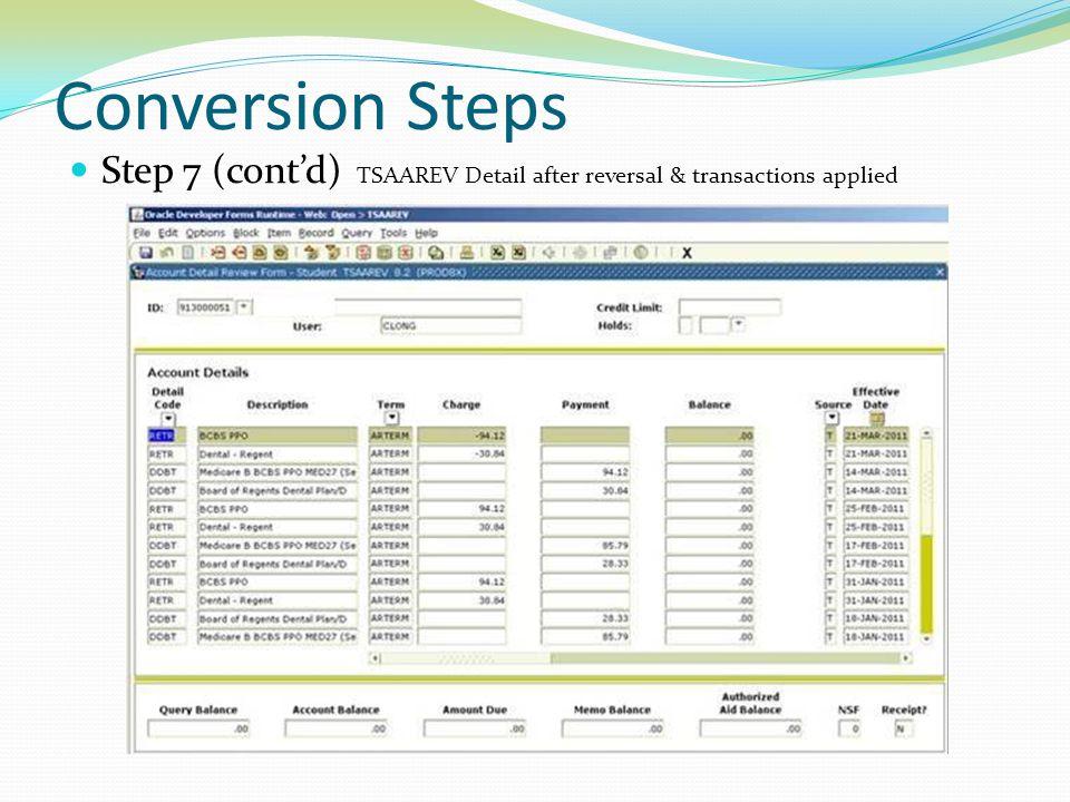 Conversion Steps Step 7 (cont'd) TSAAREV Detail after reversal & transactions applied