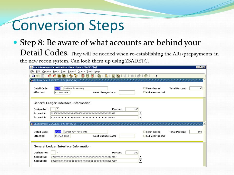 Conversion Steps Step 8: Be aware of what accounts are behind your Detail Codes. They will be needed when re-establishing the ARs/prepayments in the n
