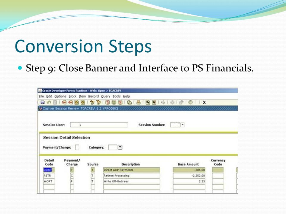 Conversion Steps Step 9: Close Banner and Interface to PS Financials.