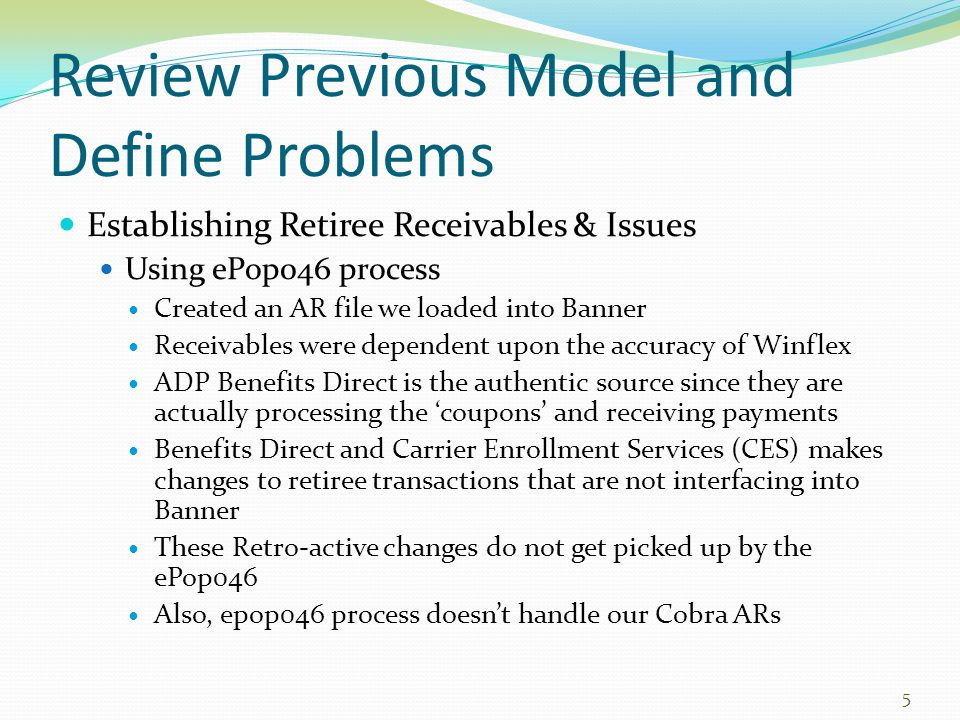 Review Previous Model and Define Problems Establishing Retiree Receivables & Issues Using ePop046 process Created an AR file we loaded into Banner Rec