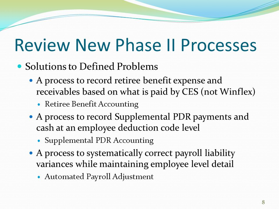 Solutions to Defined Problems A process to record retiree benefit expense and receivables based on what is paid by CES (not Winflex) Retiree Benefit A