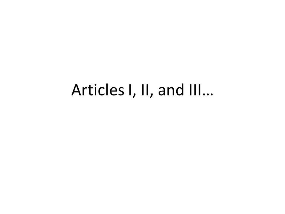 Articles I, II, and III…