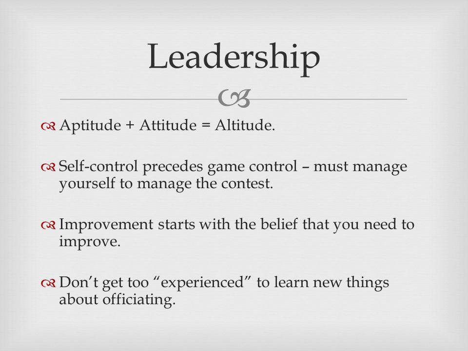   Aptitude + Attitude = Altitude.