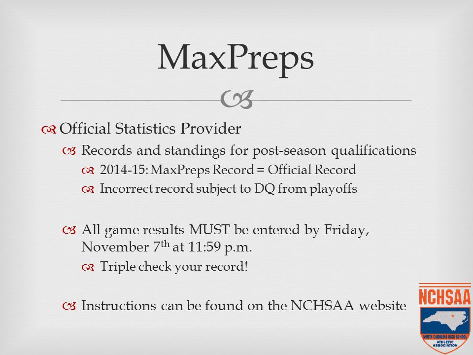  MaxPreps  Official Statistics Provider  Records and standings for post-season qualifications  2014-15: MaxPreps Record = Official Record  Incorrect record subject to DQ from playoffs  All game results MUST be entered by Friday, November 7 th at 11:59 p.m.