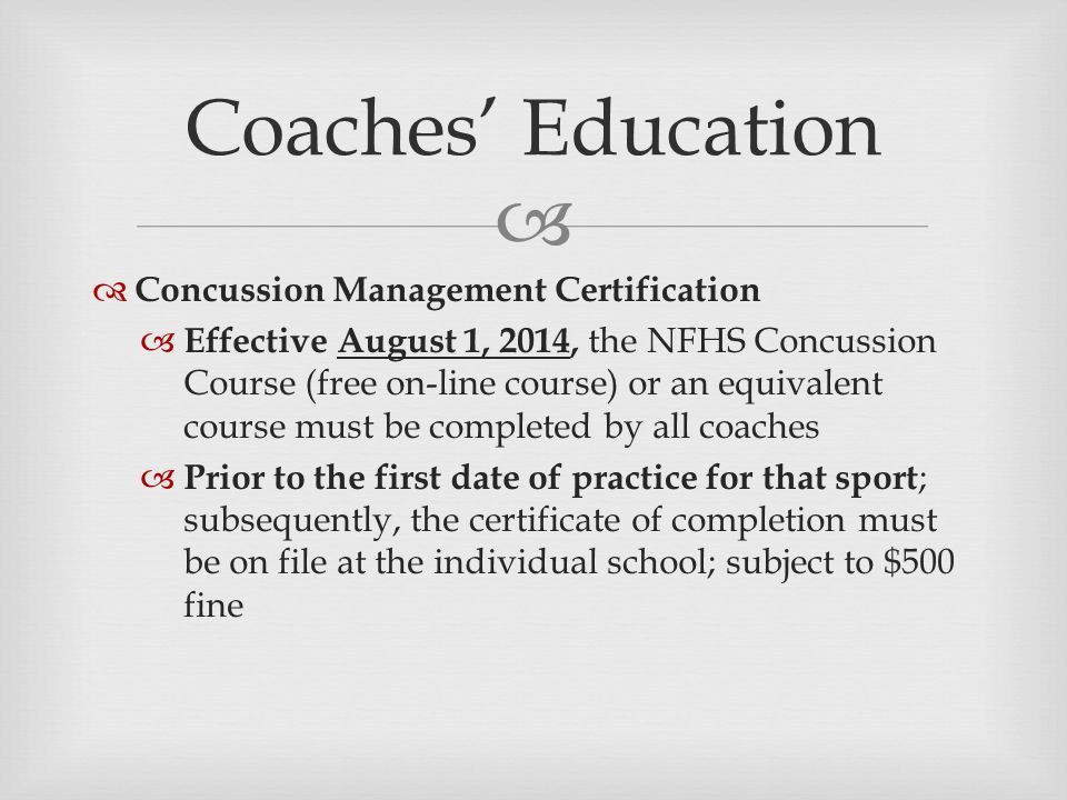   Concussion Management Certification  Effective August 1, 2014, the NFHS Concussion Course (free on-line course) or an equivalent course must be c