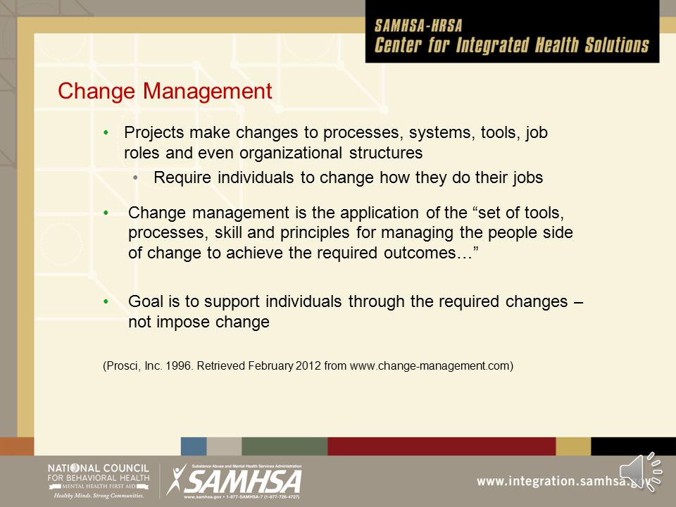 Module 5: Change Management Overview Define and identify basic principles of change management Two levels Organizational readiness for change Project Schedule Activity/Task changes that impact constraints Example of a Change Management model Link Change Management to workflow diagramming