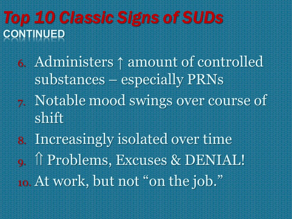 TOP 10 CLASSIC SIGNS OF SUDS 1. Δ s in behaviors & practice usually seen before physical Δs 2.
