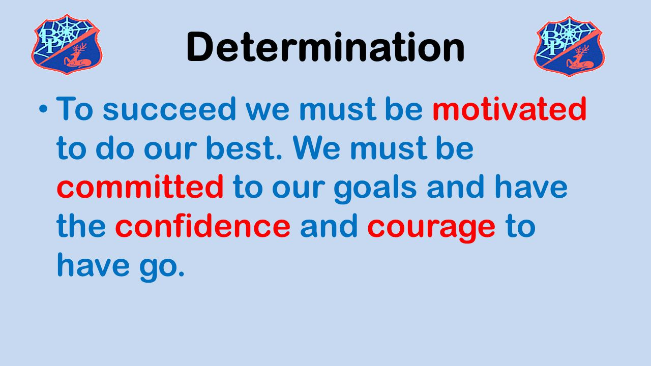 Determination To succeed we must be motivated to do our best.