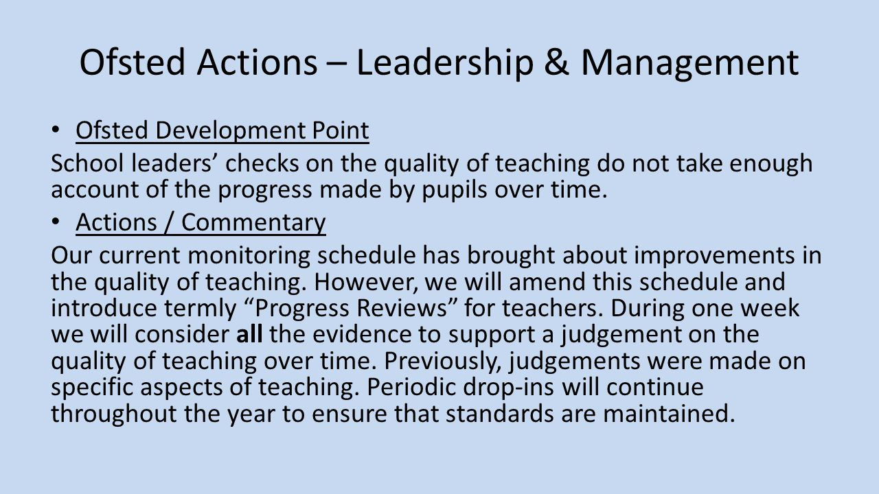 Ofsted Actions – Leadership & Management Ofsted Development Point School leaders' checks on the quality of teaching do not take enough account of the progress made by pupils over time.
