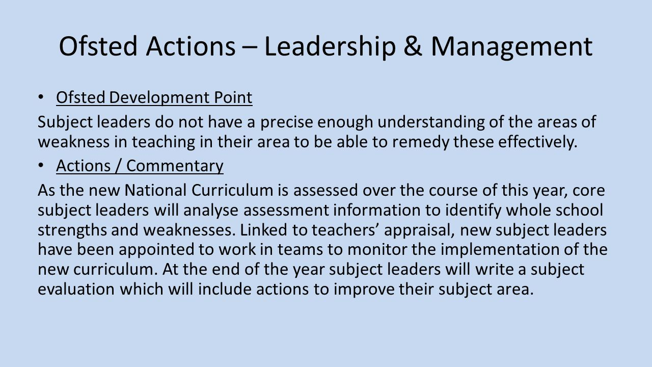 Ofsted Actions – Leadership & Management Ofsted Development Point Subject leaders do not have a precise enough understanding of the areas of weakness in teaching in their area to be able to remedy these effectively.