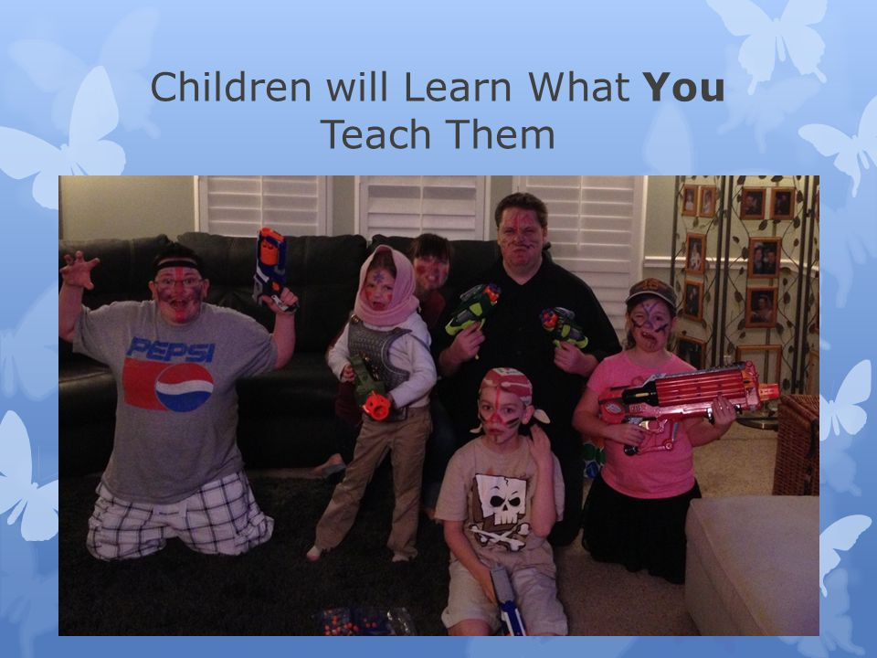 Children will Learn What You Teach Them