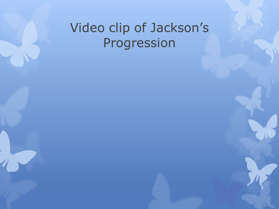 Video clip of Jackson's Progression