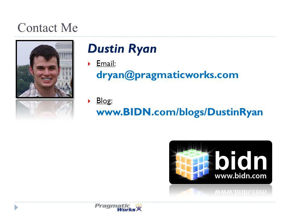 Contact Me Dustin Ryan  Email: dryan@pragmaticworks.com  Blog: www.BIDN.com/blogs/DustinRyan