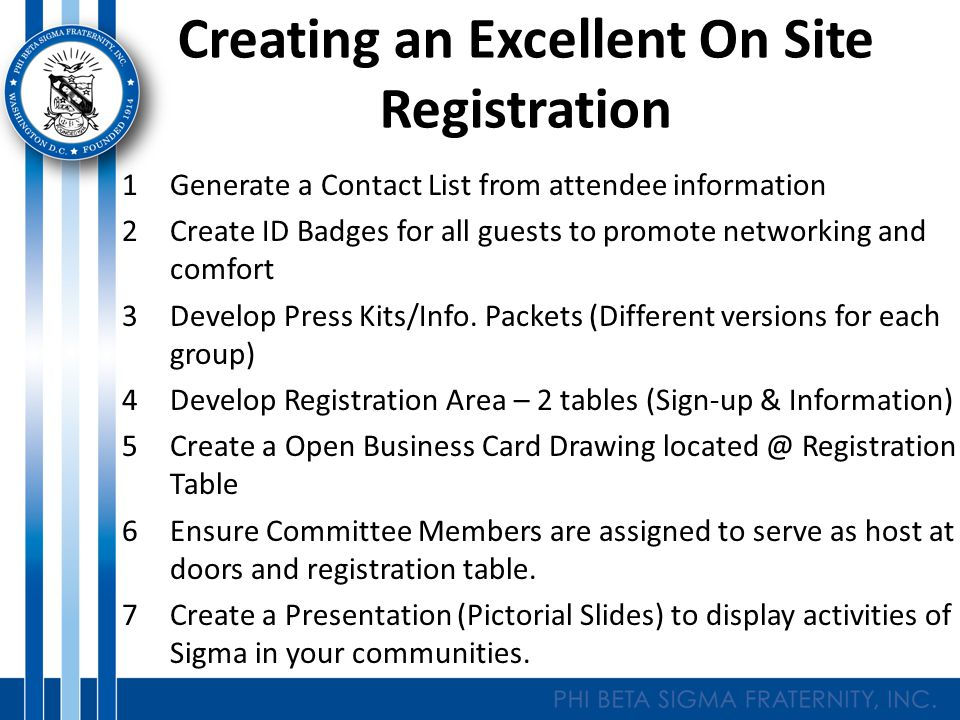 Creating an Excellent On Site Registration 1Generate a Contact List from attendee information 2Create ID Badges for all guests to promote networking and comfort 3Develop Press Kits/Info.