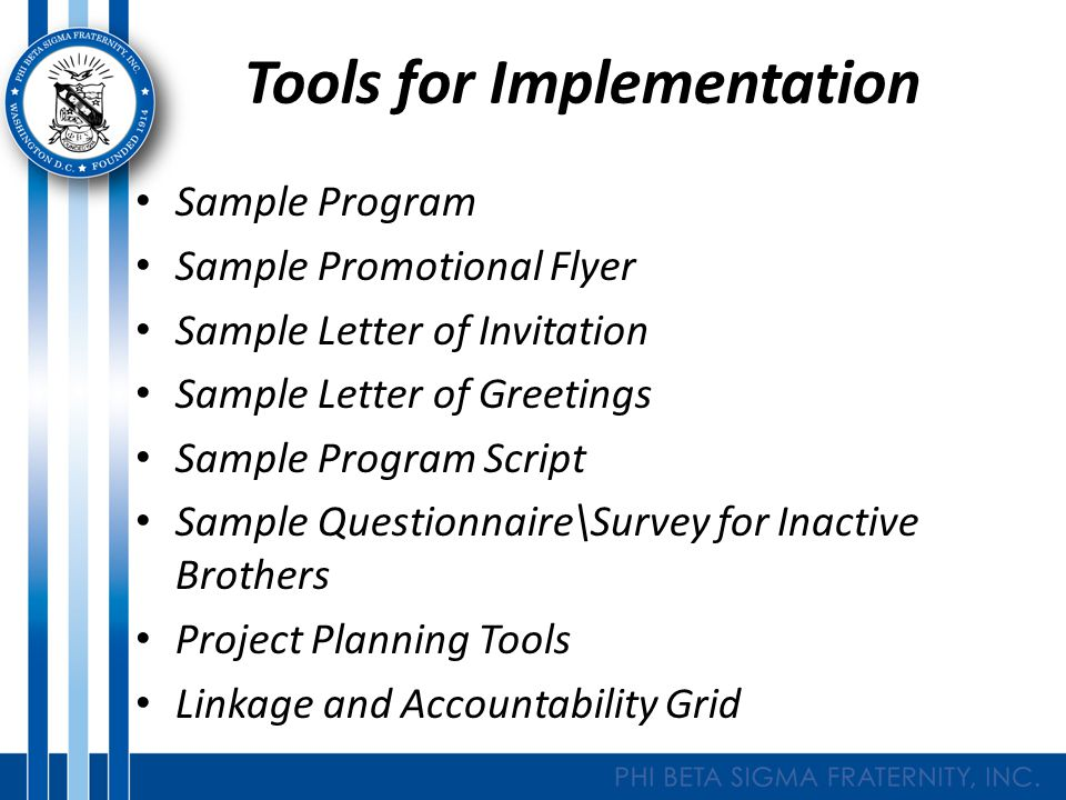 Tools for Implementation Sample Program Sample Promotional Flyer Sample Letter of Invitation Sample Letter of Greetings Sample Program Script Sample Questionnaire\Survey for Inactive Brothers Project Planning Tools Linkage and Accountability Grid